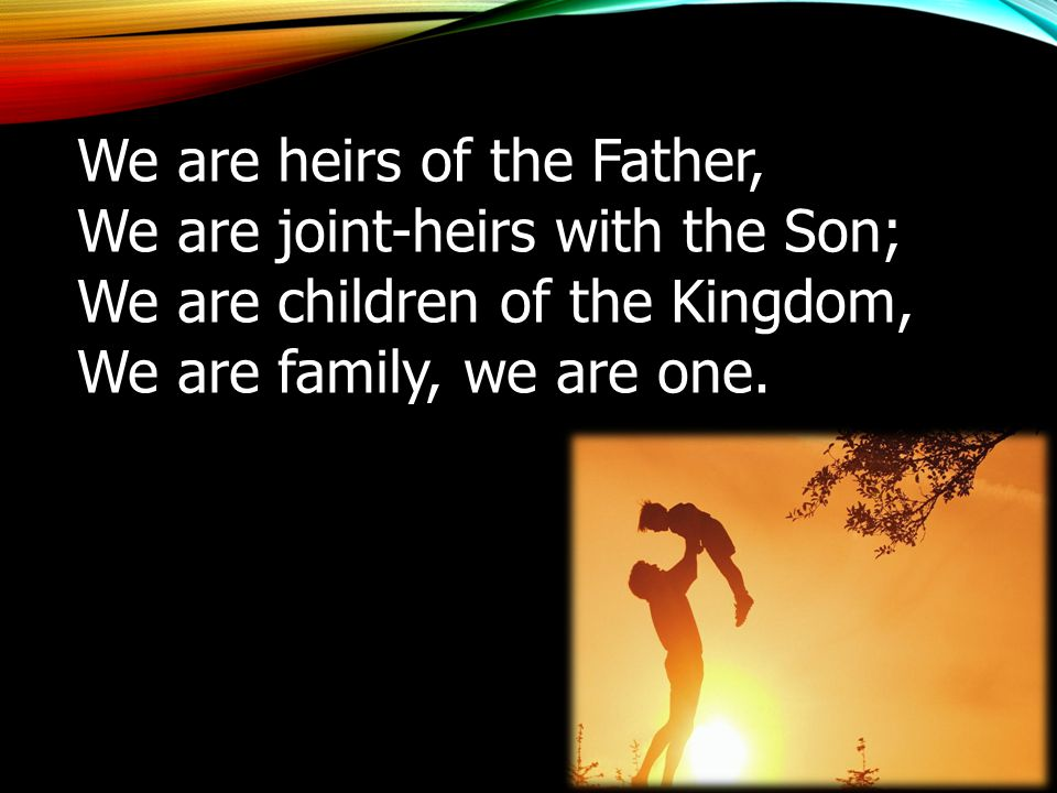 We are heirs of the Father,