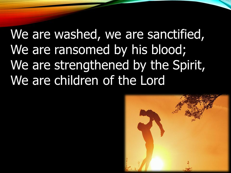 We are washed, we are sanctified,