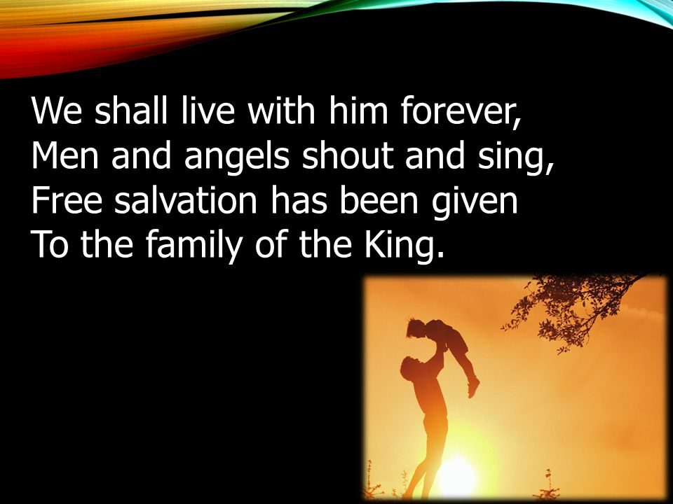 We shall live with him forever,