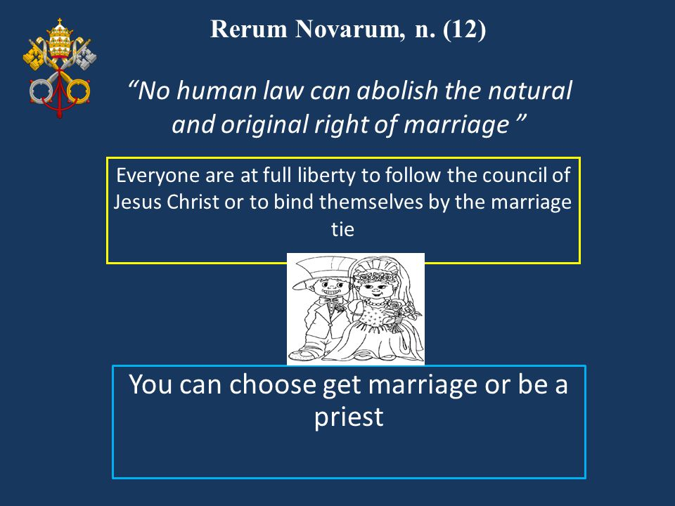 You can choose get marriage or be a priest