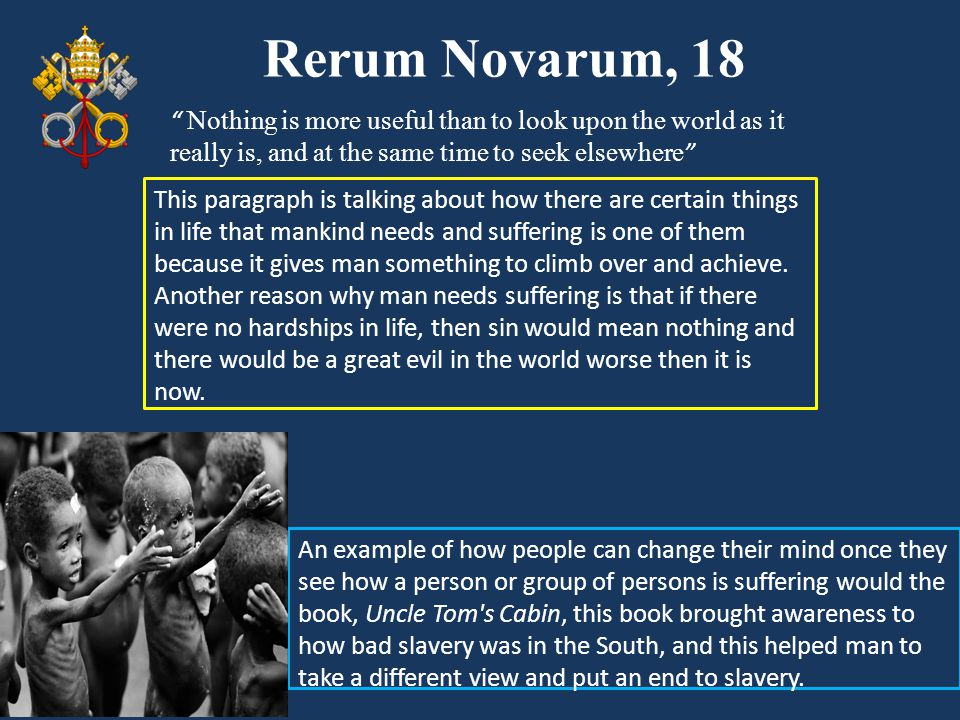 Rerum Novarum, 18 Nothing is more useful than to look upon the world as it really is, and at the same time to seek elsewhere