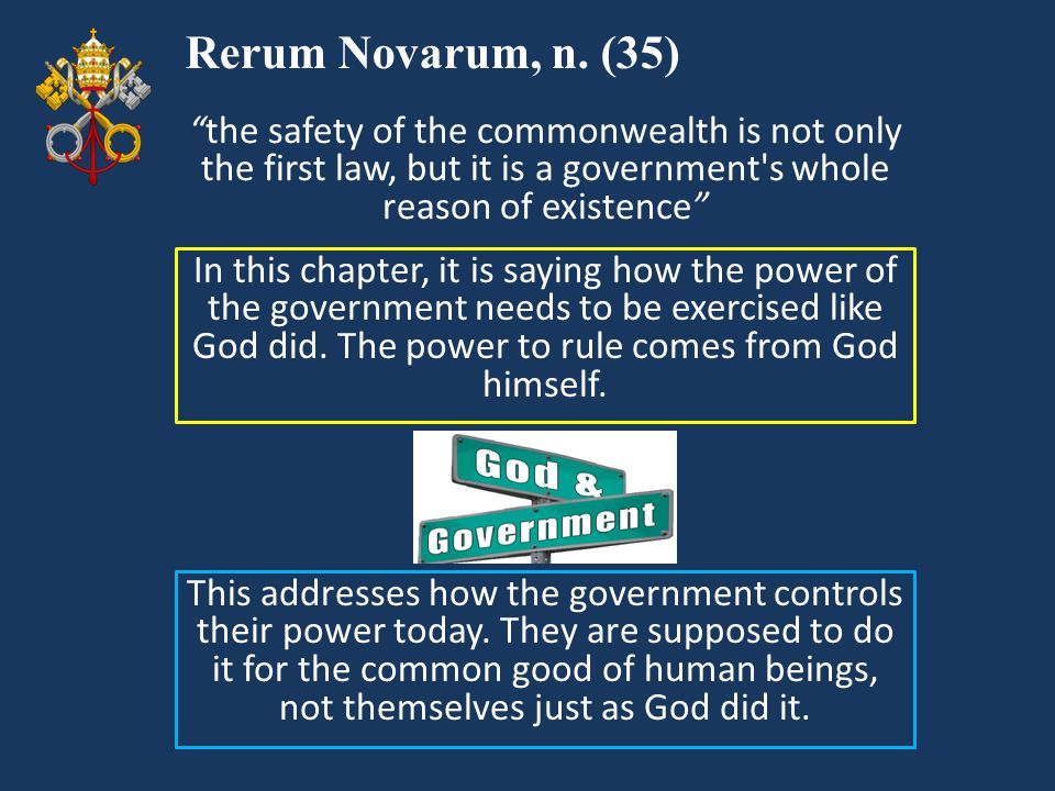 Rerum Novarum, n. (35) the safety of the commonwealth is not only the first law, but it is a government s whole reason of existence
