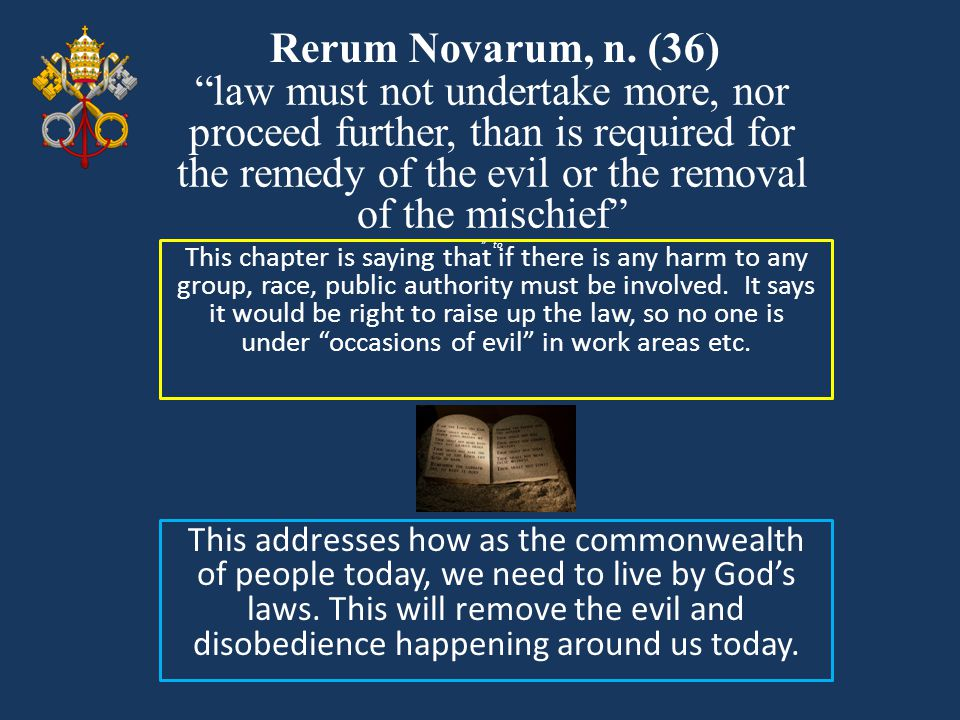 Rerum Novarum, n. (36) law must not undertake more, nor proceed further, than is required for the remedy of the evil or the removal of the mischief