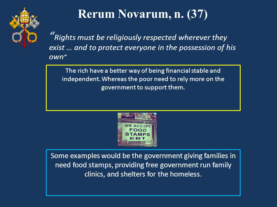 Rerum Novarum, n. (37) Rights must be religiously respected wherever they exist … and to protect everyone in the possession of his own