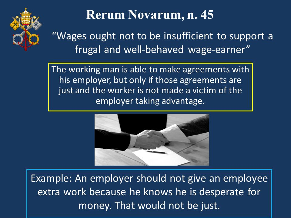 Rerum Novarum, n. 45 Wages ought not to be insufficient to support a frugal and well-behaved wage-earner
