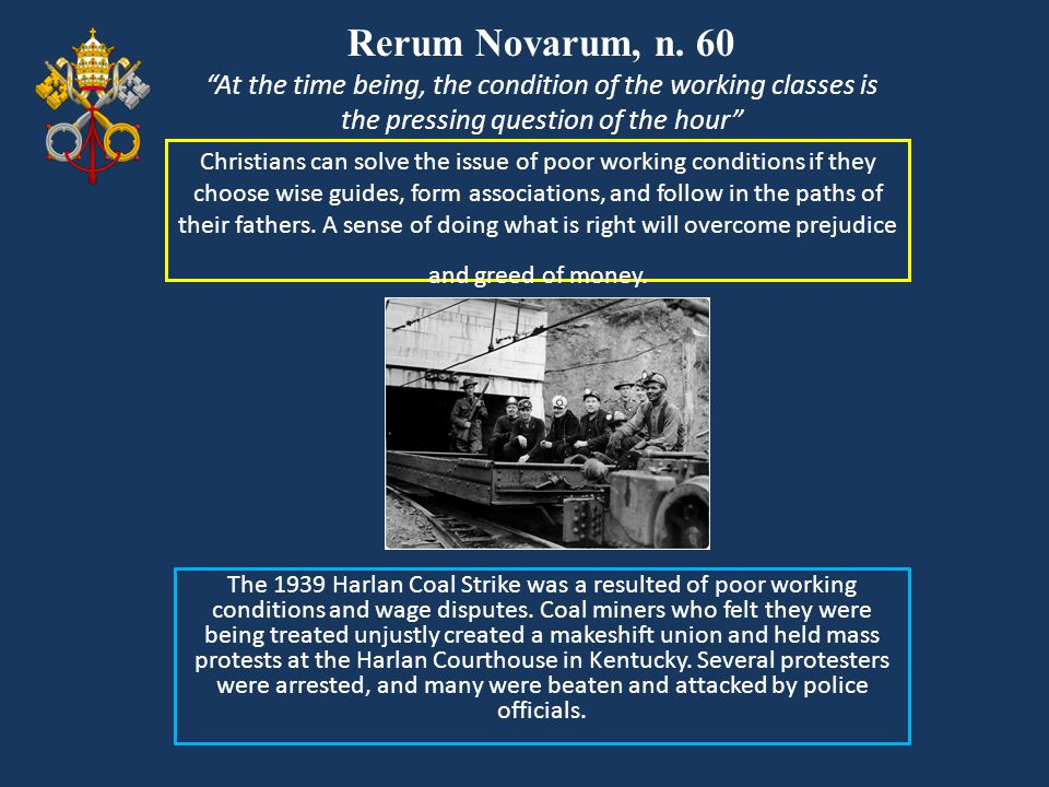 Rerum Novarum, n. 60 At the time being, the condition of the working classes is the pressing question of the hour