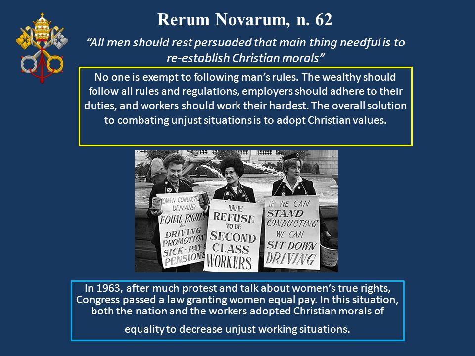 Rerum Novarum, n. 62 All men should rest persuaded that main thing needful is to re-establish Christian morals
