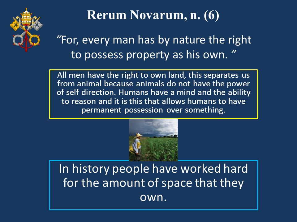 Rerum Novarum, n. (6) For, every man has by nature the right to possess property as his own.