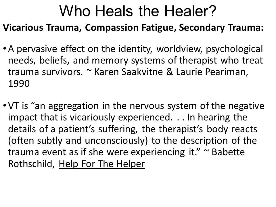 Who Heals the Healer Vicarious Trauma, Compassion Fatigue, Secondary Trauma:
