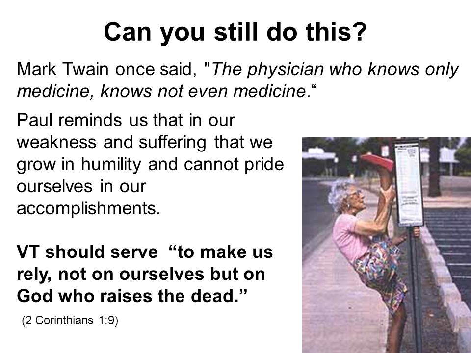 Can you still do this Mark Twain once said, The physician who knows only medicine, knows not even medicine.