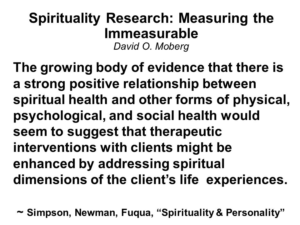 Spirituality Research: Measuring the Immeasurable David O. Moberg
