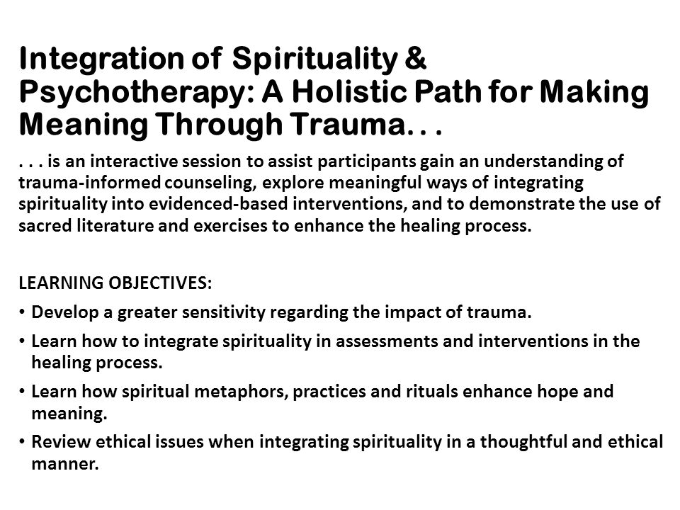 Integration of Spirituality & Psychotherapy: A Holistic Path for Making Meaning Through Trauma. . .