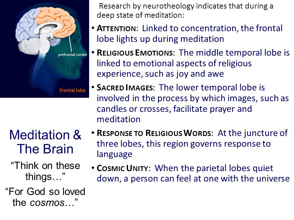 Research by neurotheology indicates that during a deep state of meditation: