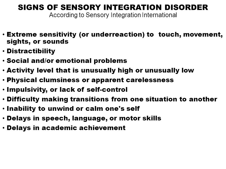 SIGNS OF SENSORY INTEGRATION DISORDER According to Sensory Integration International