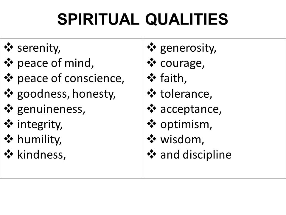 SPIRITUAL QUALITIES serenity, peace of mind, peace of conscience,