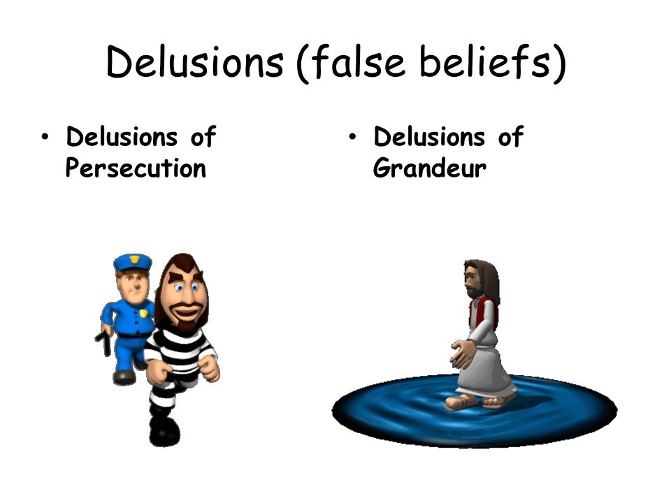 Delusions (false beliefs)