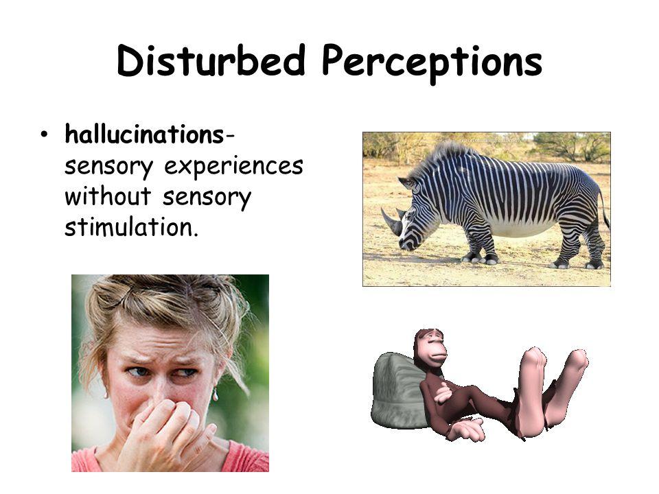 Disturbed Perceptions
