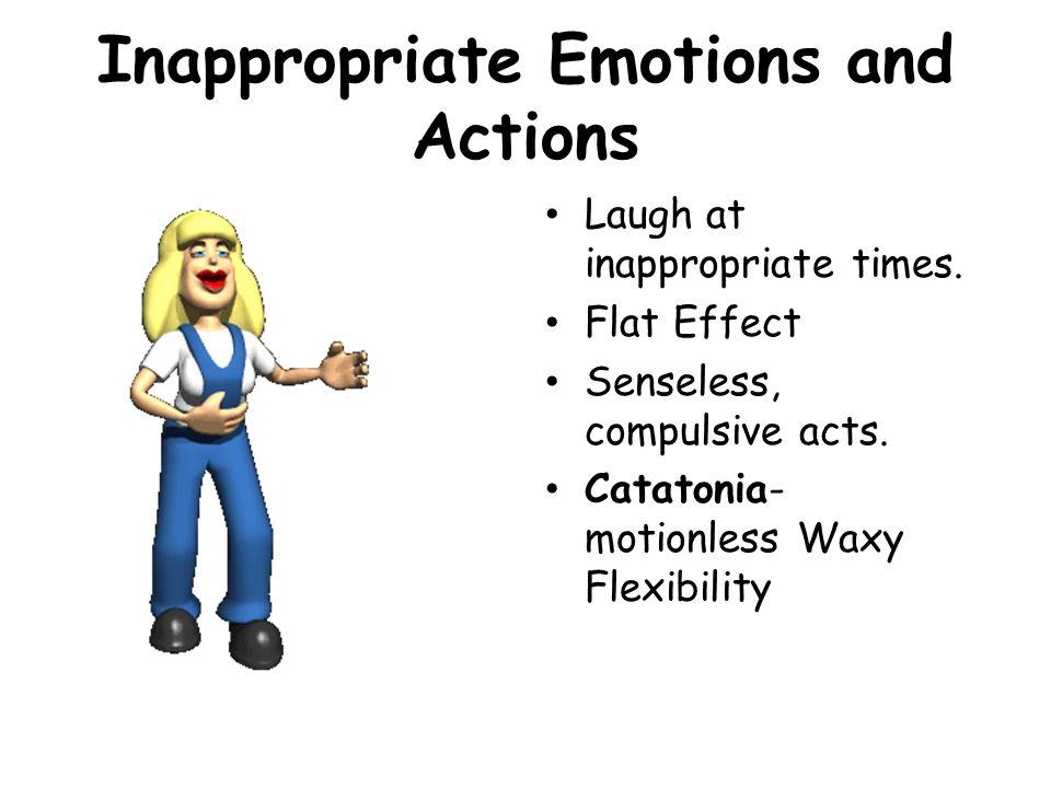 Inappropriate Emotions and Actions