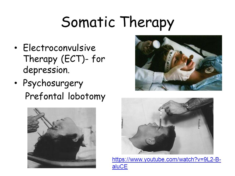 Somatic Therapy Electroconvulsive Therapy (ECT)- for depression.