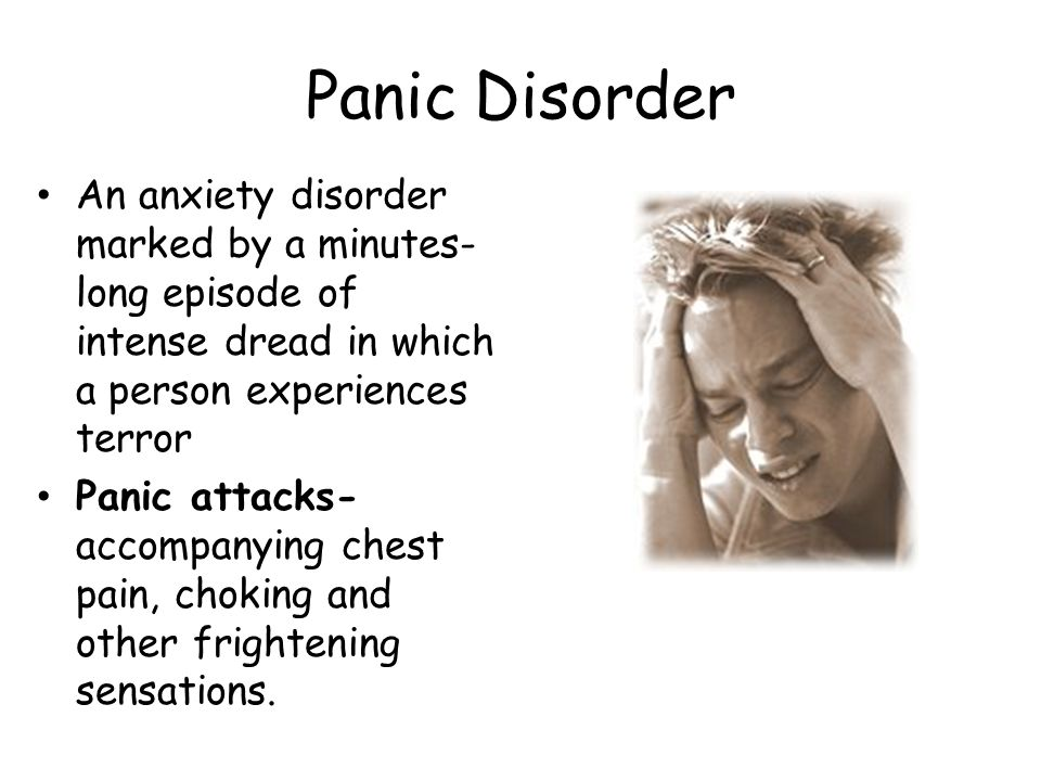 Panic Disorder An anxiety disorder marked by a minutes-long episode of intense dread in which a person experiences terror.