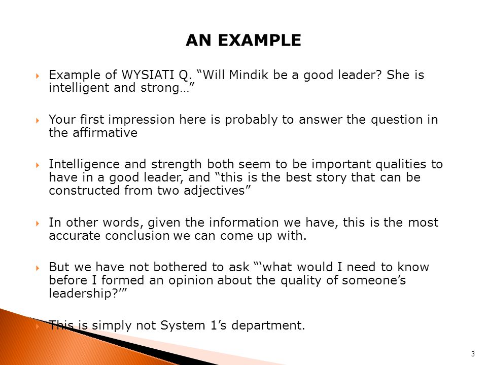 an example Example of WYSIATI Q. Will Mindik be a good leader She is intelligent and strong…