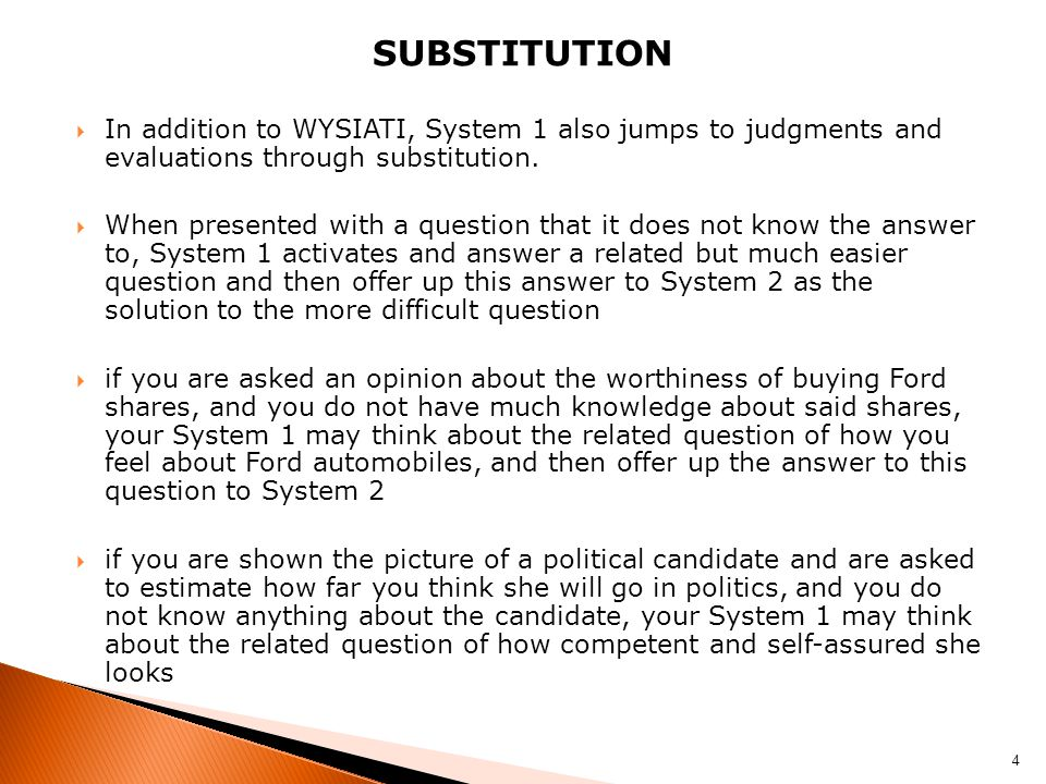 SUBSTITUTION In addition to WYSIATI, System 1 also jumps to judgments and evaluations through substitution.