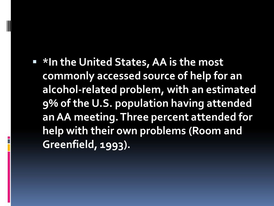 *In the United States, AA is the most commonly accessed source of help for an alcohol-related problem, with an estimated 9% of the U.S.