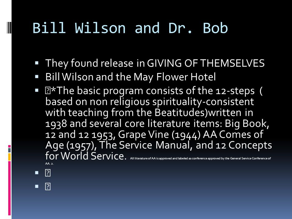 Bill Wilson and Dr. Bob They found release in GIVING OF THEMSELVES