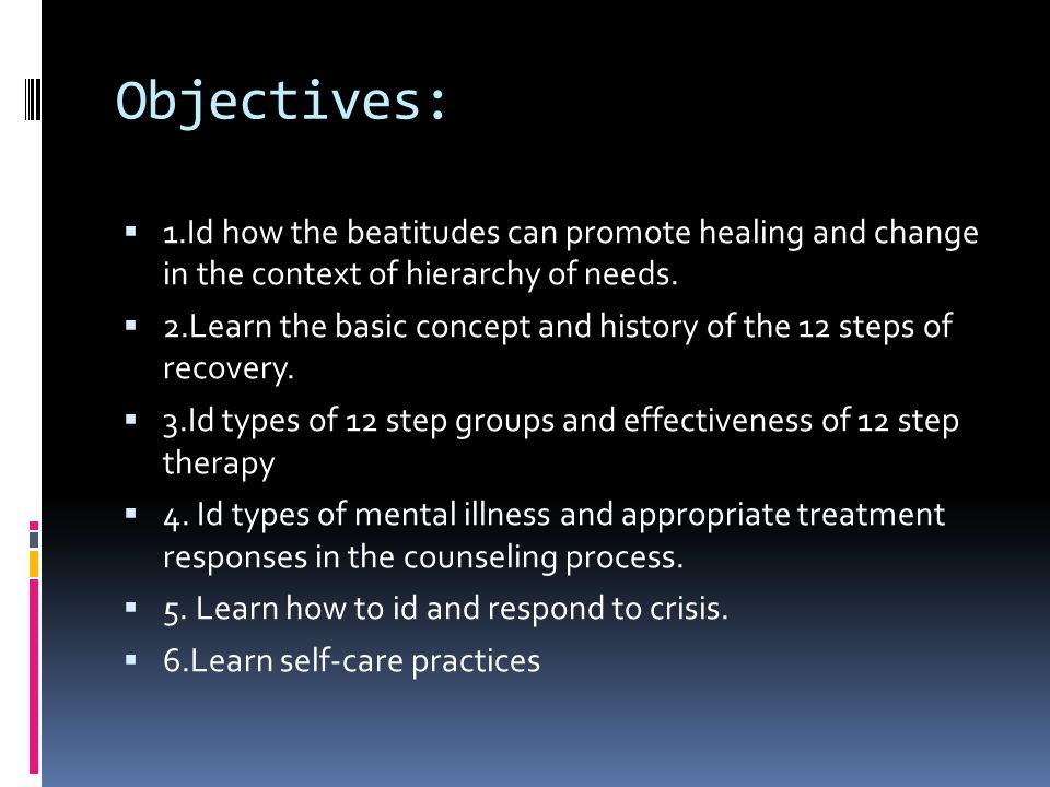 Objectives: 1.Id how the beatitudes can promote healing and change in the context of hierarchy of needs.