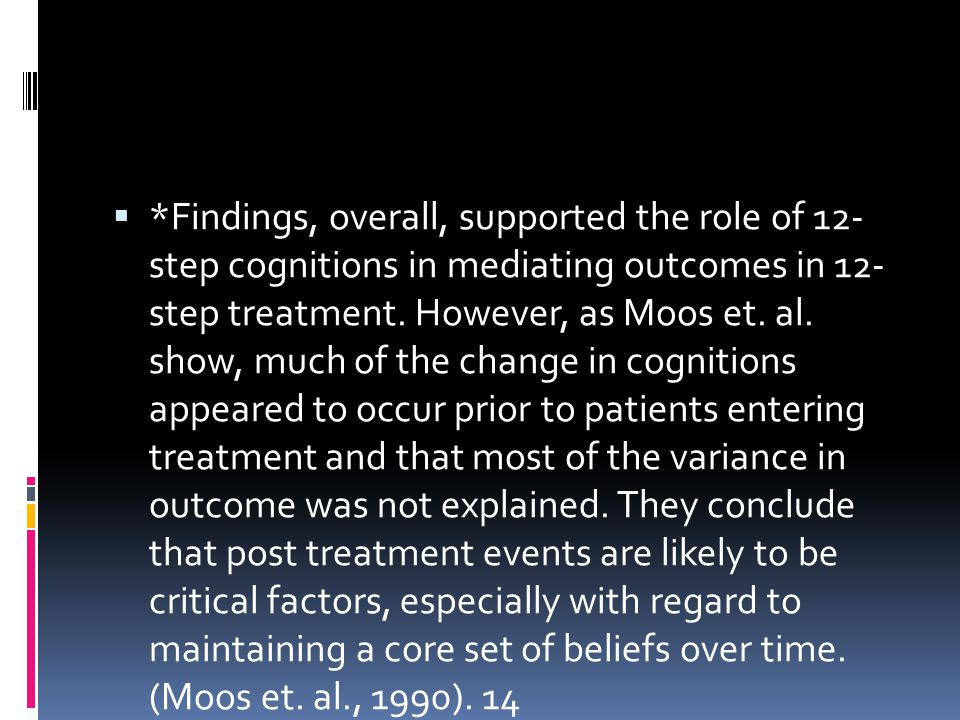 *Findings, overall, supported the role of 12- step cognitions in mediating outcomes in 12- step treatment.