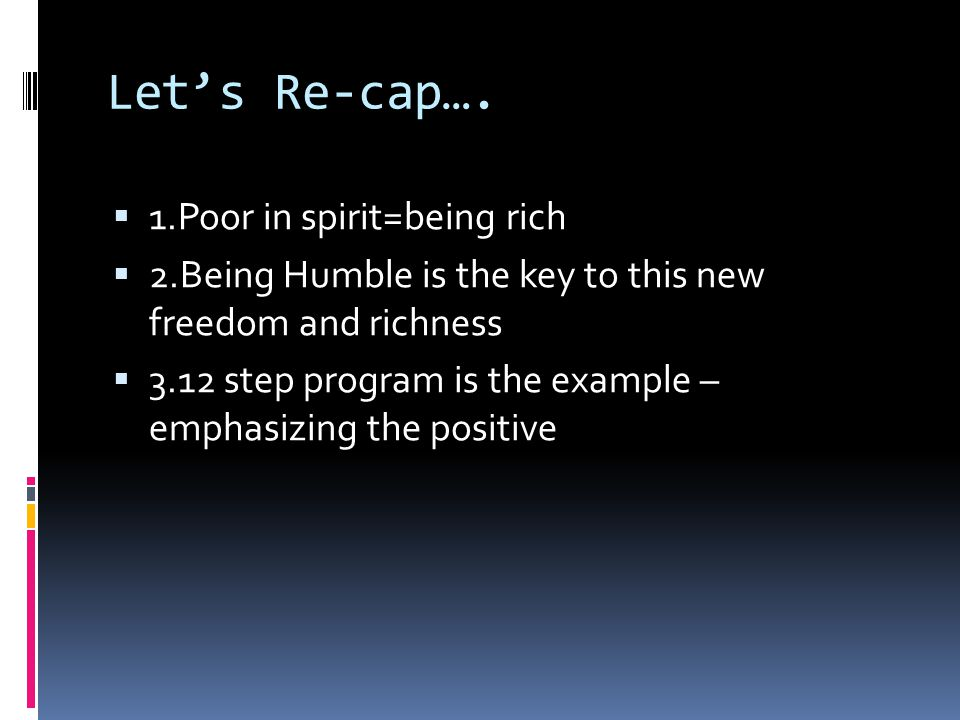 Let's Re-cap…. 1.Poor in spirit=being rich