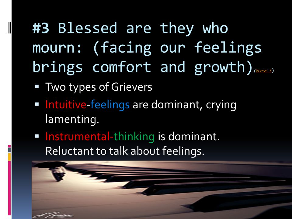 #3 Blessed are they who mourn: (facing our feelings brings comfort and growth)(Verse 5)