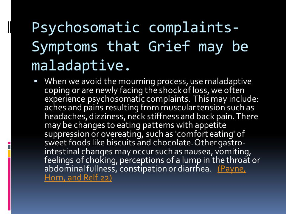 Psychosomatic complaints-Symptoms that Grief may be maladaptive.