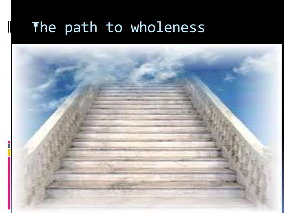 The path to wholeness .