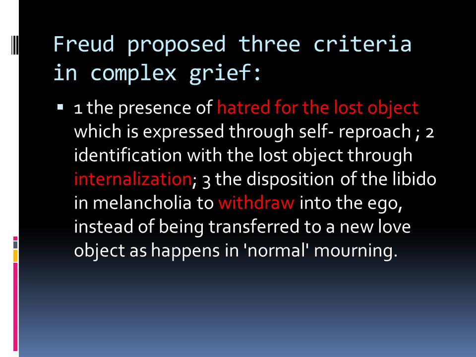 Freud proposed three criteria in complex grief: