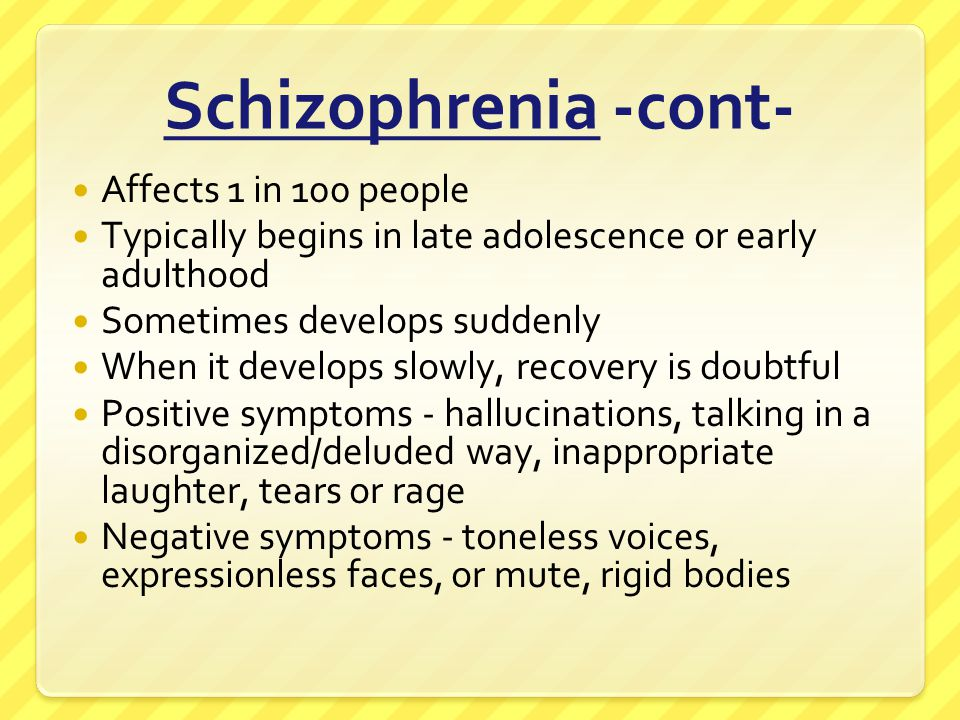 Schizophrenia -cont- Affects 1 in 100 people