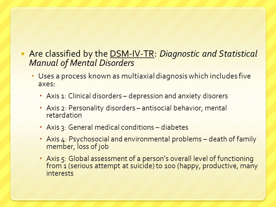 Are classified by the DSM-IV-TR: Diagnostic and Statistical Manual of Mental Disorders