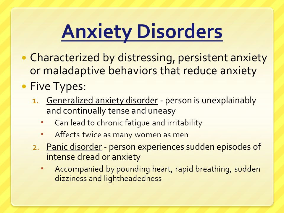 Anxiety Disorders Characterized by distressing, persistent anxiety or maladaptive behaviors that reduce anxiety.