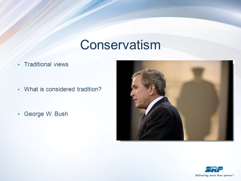 Conservatism Traditional views What is considered tradition
