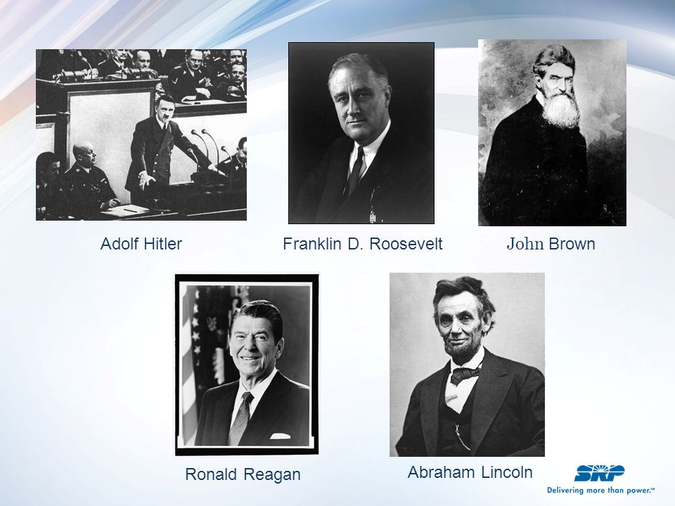 Adolf Hitler Franklin D. Roosevelt John Brown Ronald Reagan Abraham Lincoln