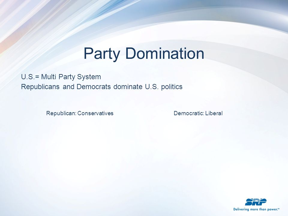 Party Domination U.S.= Multi Party System