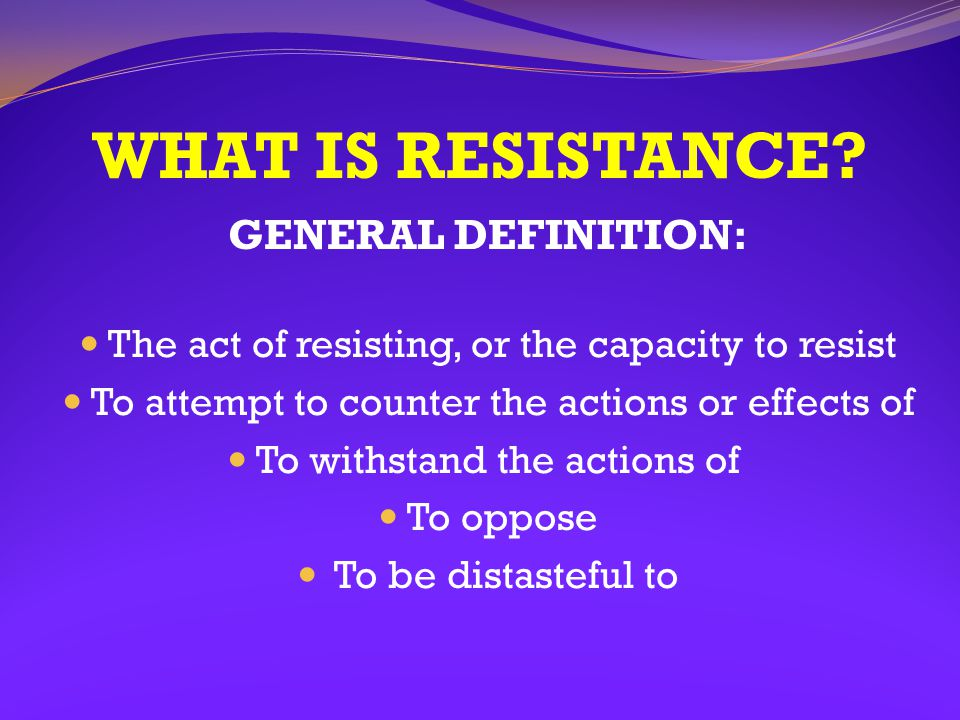 WHAT IS RESISTANCE GENERAL DEFINITION: