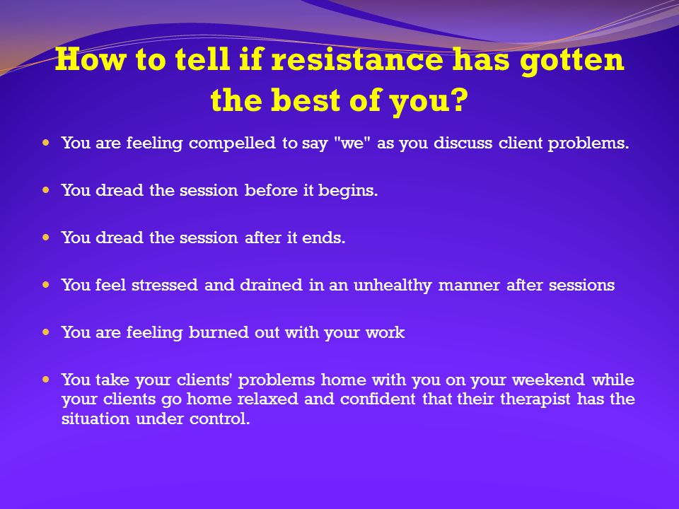 How to tell if resistance has gotten the best of you