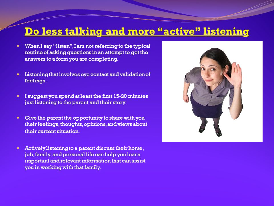 Do less talking and more active listening