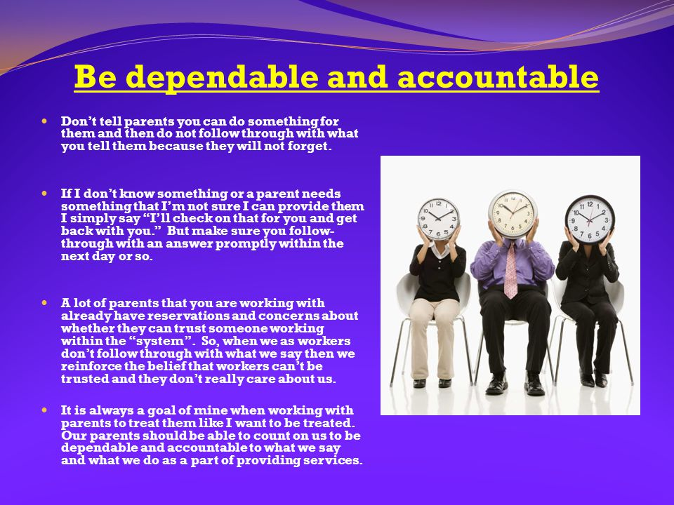 Be dependable and accountable