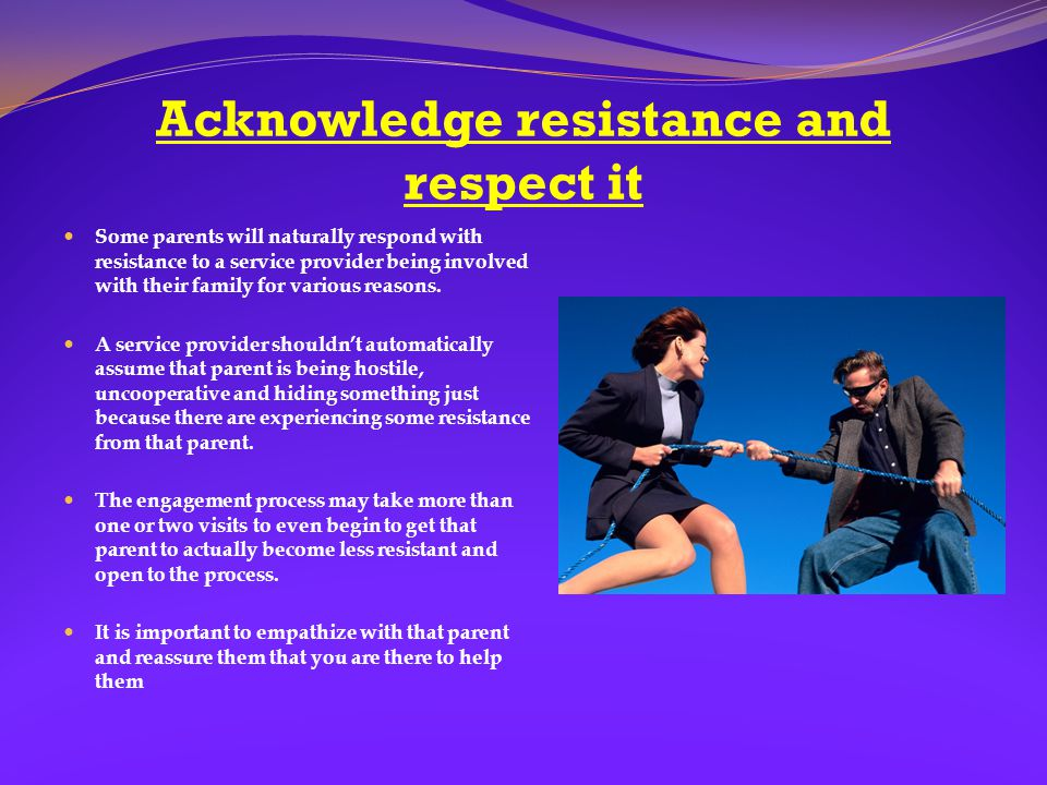 Acknowledge resistance and respect it