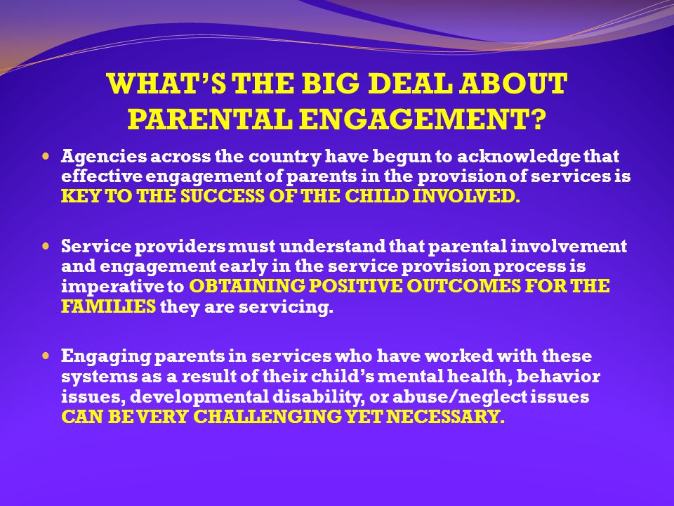 WHAT'S THE BIG DEAL ABOUT PARENTAL ENGAGEMENT