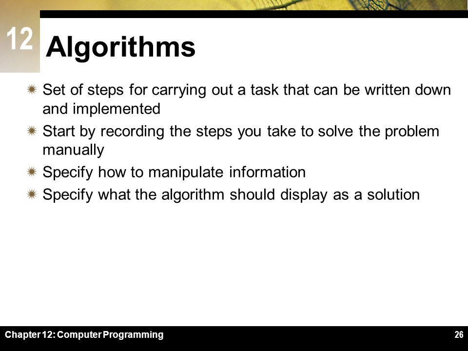 Algorithms Set of steps for carrying out a task that can be written down and implemented.