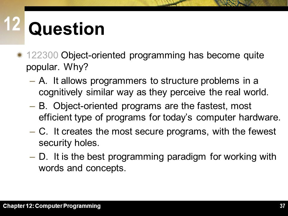 Question 122300 Object-oriented programming has become quite popular. Why