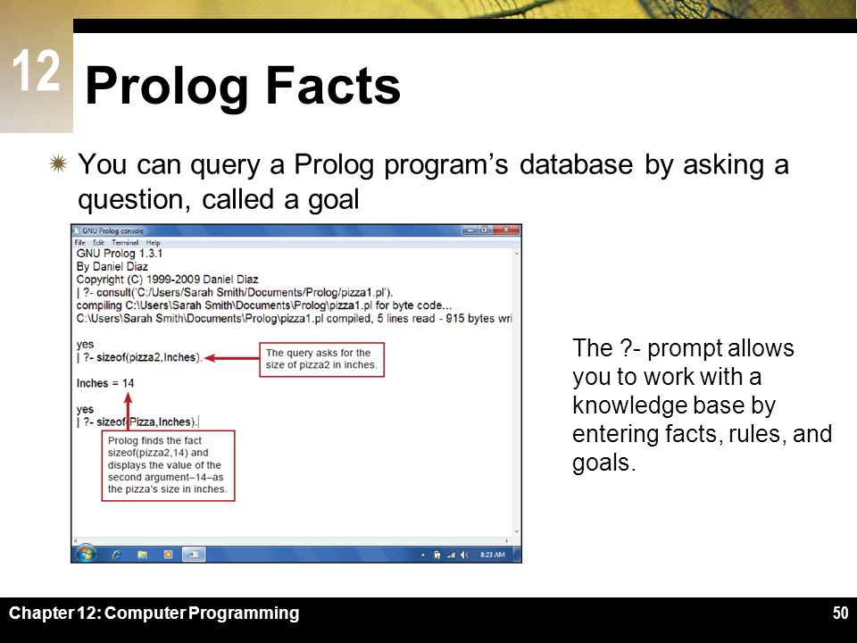 Prolog Facts You can query a Prolog program's database by asking a question, called a goal.
